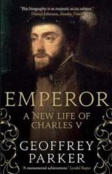 Emperor : a new life of charles v   Geoffrey Parker   9780300254860