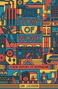The story of work: a new history of humankind   Jan Lucassen  