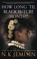 How long 'til black future month | jemisin |