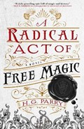 A Radical Act of Free Magic   H. G. Parry  