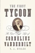 The First Tycoon   T. J. Stiles  