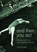 And Then, You Act   Bogart, Anne (siti Theatre Company New York, Usa)  