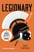 Legionary: the roman soldier's (unofficial) manual | Philip Matyszak |