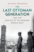 The Last Ottoman Generation and the Making of the Modern Middle East | Provence, Michael (university of California, San Diego) |