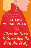 Where the grass is green and the girls are pretty | Lauren Weisberger |