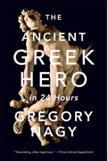 The Ancient Greek Hero in 24 Hours | Gregory Nagy |