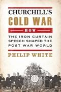Churchill's Cold War | Philip White |