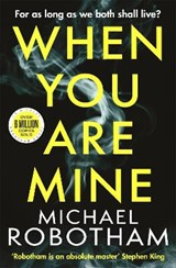 When You Are Mine | Michael Robotham | 9780751581553
