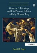 Guercino's Paintings and His Patrons' Politics in Early Modern Italy | Daniel M. Unger |
