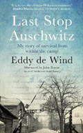 Last stop auschwitz: my story of survival from within the camp   Eddy de Wind  