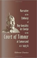 Narrative of the Embassy of Ruy González de Clavijo to the Court of Timour, at Samarcand, A.D. 1403-6 | Ruy González de Clavijo |