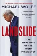 Landslide: the final days of the trump presidency   Michael Wolff  