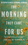 Morning They Came for Us   Janine Di Giovanni  