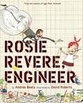 Rosie Revere, Engineer | Andrea Beaty |