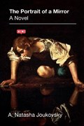 The Portrait of a Mirror: A Novel   A. Natasha Joukovsky  