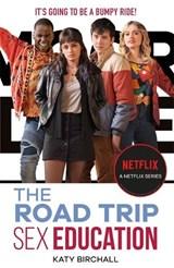 SEX EDUCATION THE ROAD TRIP | Katy Birchall | 9781444956672