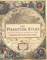 Phantom atlas: the greatest myths, lies and blunders on maps | Edward Brooke-Hitching | 9781471159459