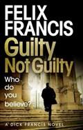 Guilty Not Guilty | Felix Francis |