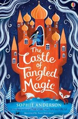 The castle of tangled magic | Sophie Anderson | 9781474978491