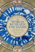 A World Beneath the Sands   Toby Wilkinson  
