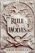 King of scars (02): rule of wolves   leigh bardugo  