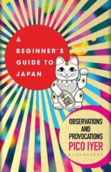 A beginners guide to Japan - Observations and Provocations   iyer pico   9781526611512