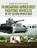 Hungarian Armoured Fighting Vehicles in the Second World War | Eduardo Manuel Gil Martinez |