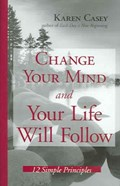 Change Your Mind And Your Life Will Follow   Karen Casey  