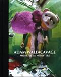 Adam Wallacavage: Monster Size Monsters | Wallacavage, Adam& Houser (foreword), Jim |
