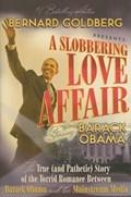 A Slobbering Love Affair   Bernard Goldberg  