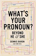 What's your pronoun? beyond he and she   Dennis Baron  