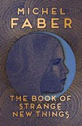 Book of strange new things   Michel Faber  