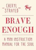 Brave Enough | Cheryl (author) Strayed |