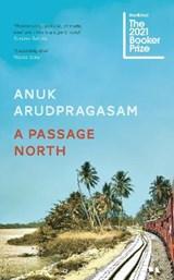 A passage north | ARUDPRAGASAM, Anuk | 9781783786947