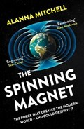 The Spinning Magnet | Alanna Mitchell |