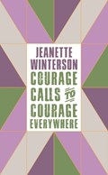 Courage calls to courage everywhere | Jeanette Winterson |