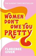 Women don't owe you pretty   Florence Given  