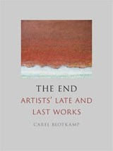 The end: artists' late and last works | Carel Blotkamp | 9781789141313