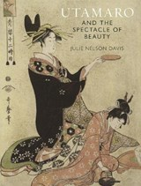 Utamaro and the spectacle of beauty   Julie Nelson Davis   9781789142358