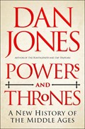 Powers and thrones: a new history of the middle ages   Dan Jones  