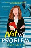Not My Problem | Ciara Smyth |