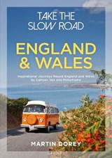 Take the Slow Road: England and Wales - Inspirational Journeys Round England and Wales by Camper Van and Motorhome | Martin Dorey | 9781844865352