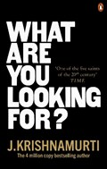 What Are You Looking For?   J. Krishnamurti  