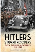 Hitler's Stormtroopers : The SA, the Nazis' Brownshirts, 1922 - 1945   Jean-Denis Lepage  
