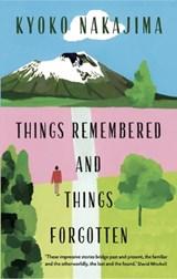 Things Remembered and Things Forgotten   Kyoko Nakajima   9781908745965