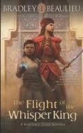 The Flight of the Whisper King: A Shattered Sands Novella   Bradley P. Beaulieu  