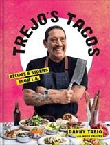 Trejo's tacos: recipes and stories from la | Danny Trejo | 9781984826855