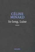 So long, Luise | Céline Minard |