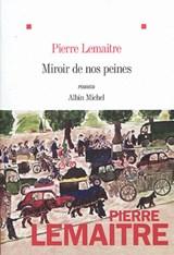 Miroir de nos peines | Pierre Lemaitre | 9782226392077
