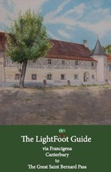 The LightFoot Guide to the via Francigena - Canterbury to the Great Saint Bernard Pass | Chinn, Paul ; Gallard, Babette | 9782917183403
